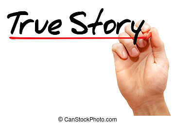 True Story - Hand writing True Story with marker, business...