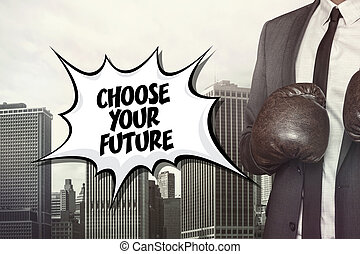 Choose your future text with businessman wearing boxing...
