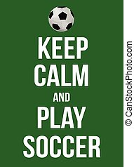 Keep calm and play soccer poster, vector illustration