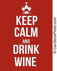 Keep calm and drink wine poster, vector illustration
