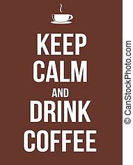 Keep calm and drink coffee poster, vector illustration