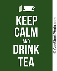Keep calm and drink tea poster, vector illustration