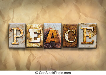 Peace Concept Rusted Metal Type - The word PEACE written in...