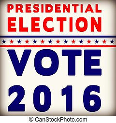 Presidential Election 2016 Poster - Vote in 2016 American...