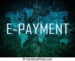 E-Payment text concept on green digital world map background...
