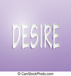 desire  - text on the wall or paper, desire