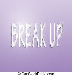 break up - text on the wall or paper, break up