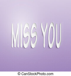 miss you - text on the wall or paper, miss you