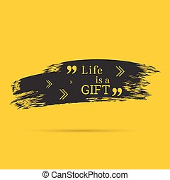 Inspirational quote. Life is a gift. wise saying with black...