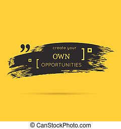 Inspirational quote. Create your own opportunities. wise...