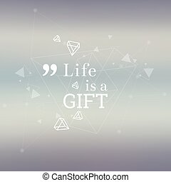 Abstract neat Blurred Background. Inspirational quote. Life...