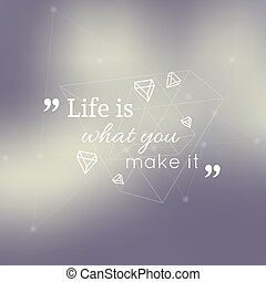 Abstract neat Blurred Background Inspirational quote Life is...