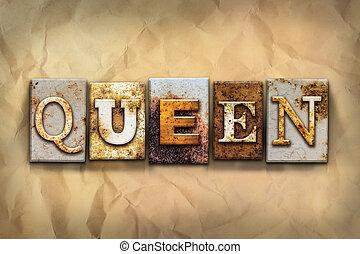 """Queen Concept Rusted Metal Type - The word """"QUEEN"""" written..."""