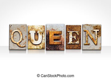 Queen Letterpress Concept Isolated on White - The word QUEEN...