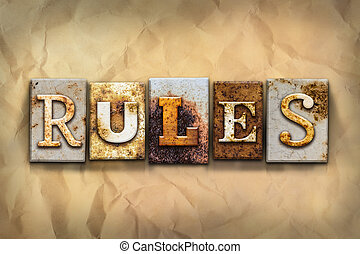 "Rules Concept Rusted Metal Type - The word ""RULES"" written..."