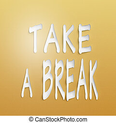 take a break - text on the wall or paper, take a break