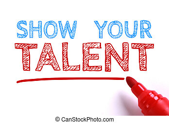 Show your talent - Text Show your talent with red marker...