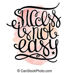 Success is not easy, ink hand lettering.Inspiration hand...
