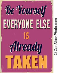 Be yourself everyone else is already taken poster - Be...