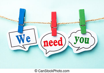 We need you concept paper speech bubbles with line on the...