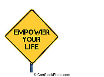 Yellow roadsign with Empower Your Life message isolated on...