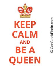 Keep Calm And Be a Queen poster