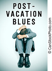 text post-vacation blues and a businessman curled up with...
