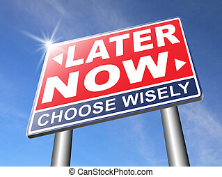 now or later time for action - now or later dont waste...