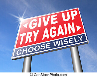 never give up try again keep going - try again give up keep...