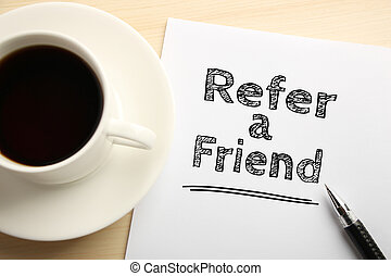 Refer a friend - Text Refer a friend written on the white...