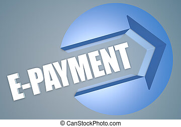 E-Payment - text 3d render illustration concept with a arrow...