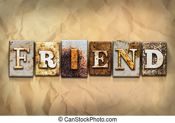 Friend Concept Rusted Metal Type - The word FRIEND written...