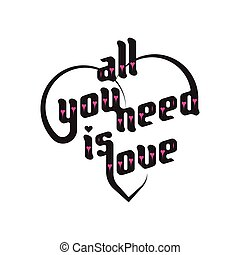 All you need is love - Heart typography All you need is love...