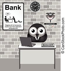 Bank Manager - Comical bird Bank Manager with no begging for...