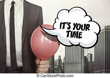 Its your time text on speech bubble with businessman holding...