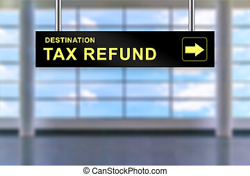 tax refund airport sign board - tax refund word on airport...