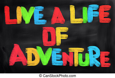 Live A Life Of Adventure Concept