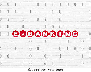 Business concept: E-Banking on wall background - Business...