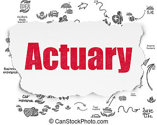 Insurance concept: Actuary on Torn Paper background -...