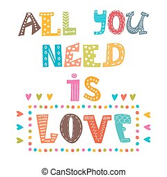All you need is love Inspirational message Cute greeting...