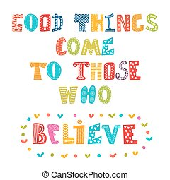 Good things come to those who believe. Cute postcard. Vector...