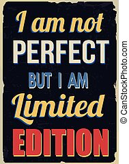 I am not perfect but I am limited edition, vintage grunge...