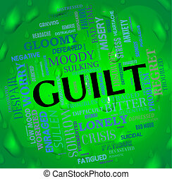 Guilt Word Represents Feels Guilty And Guiltiness - Guilt...