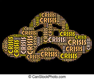 Crisis Word Means Hard Times And Calamity - Crisis Word...