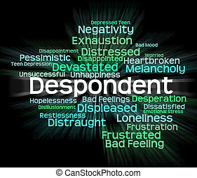 Despondent Word Shows Woebegone Discouraged And Miserable