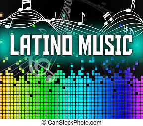 Latino Music Represents Soundtrack Songs And Singing -...