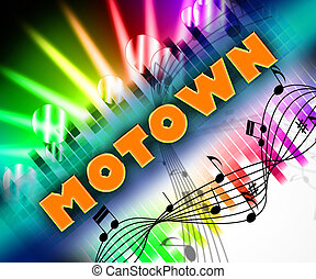 Motown Music Means Sound Tracks And Harmony - Motown Music...