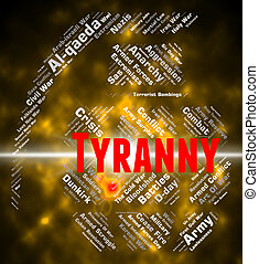 Tyranny Word Represents Reign Of Terror And Autocracy -...