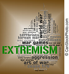Extremism Word Shows Military Action And Activism -...