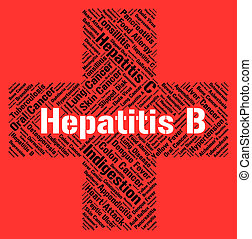 Hepatitis B Means Ill Health And Affliction - Hepatitis B...